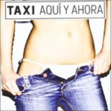 Aqui Y Ahora - CD Audio di Taxi