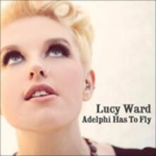 Adelphi Has to Fly - CD Audio di Lucy Ward