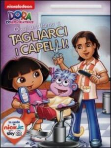 Dora l'esploratrice. Oggi andiamo a tagliarci i capelli - DVD
