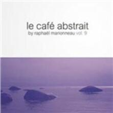Le cafè abstrait vol.9 (Selected by Raphaël Marionneau) - CD Audio di Raphael Marionneau