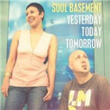 Yesterday Today Tomorrow - CD Audio di Soul Basement