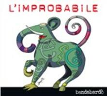 L'improbabile - CD Audio di Bandabardò