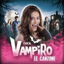 Chica Vampiro. Le Canzoni (Colonna Sonora) - CD Audio