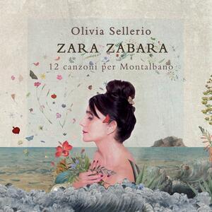 Zara Zabara. 12 Canzoni per Montalbano - CD Audio di Olivia Sellerio
