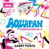 CD Aquafan Compilation 2K17 Gabry Ponte