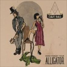 Don't Forget Your Alligator - CD Audio di Dave Ball