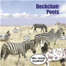 Who Needs Pyjamas - CD Audio di Deckchair Poets
