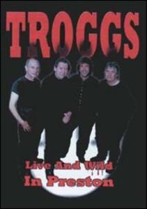 Troggs. Live & Wild In Preston - DVD