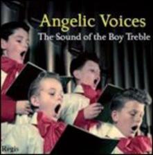 Angelic Voices. The Sound of the Boy Treble - CD Audio