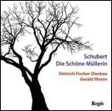 Die Schöne Müllerin - CD Audio di Franz Schubert,Gerald Moore,Dietrich Fischer-Dieskau