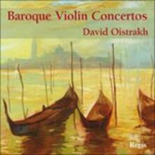 Baroque Violin Concertos - CD Audio di David Oistrakh