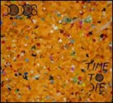 Time to Die - CD Audio di Dodos