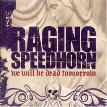 We Will Be Dead Tomorrow - CD Audio di Raging Speedhorn