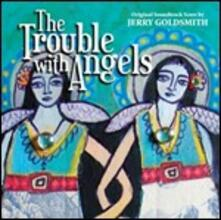 The Troubles with Angels (Colonna Sonora) - CD Audio di Jerry Goldsmith