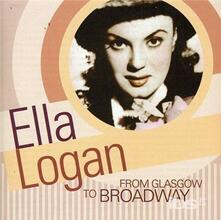 From Glasgow to Broadway - CD Audio di Ella Logan