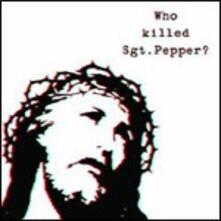 Who Killed Sgt Pepper? - CD Audio di Brian Jonestown Massacre