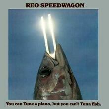 You Can Tune a Piano but You Can't Tuna Fish - CD Audio di REO Speedwagon