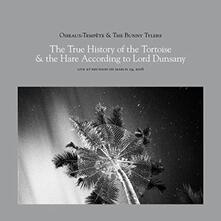 The True History of the Tortoise & the Hare According to Lord Dunsany - CD Audio di Oiseaux-Tempête,Bunny Tylers