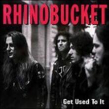 Get Used to it - CD Audio di Rhino Bucket