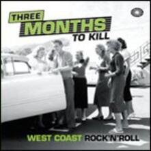 Three Months to Kill. West Coast Rock 'n' Roll - CD Audio