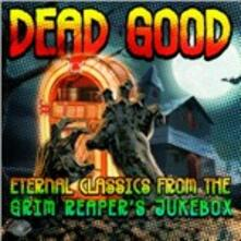 Dead Good. Eternal Classics from the Grim Reaper's Jukebox - CD Audio
