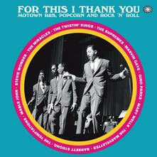 For this I Thank You. Motown, R&B, Pop Corn and Rock 'n' Roll - CD Audio