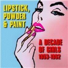 Lipstick, Powder & PAint. A decade of Girls 1953 - 1962 - CD Audio