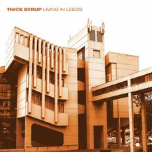 Living in Leeds - Vinile LP di Thick Syrup