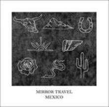 Mexico Ep (Limited Edition) - Vinile 10'' di Mirror Travel
