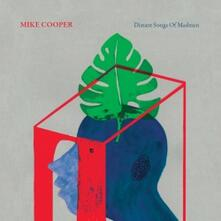 Distant Songs of Madmen - Vinile LP di Mike Cooper