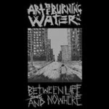 Between Life and Nowhere - Vinile LP di Art of Burning Water