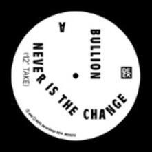 Never Is the Change Ep - Vinile LP di Bullion