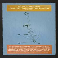 From Here. English Folk Field Recordings vol.2 - Vinile LP di Stick in the Wheel