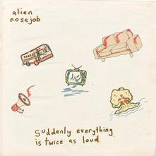 Suddenly Everything Is Twice as Loud - Vinile LP di Alien Nosejob