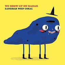 Zanzibar Whip Coral - Vinile LP di We Show Up on Radar