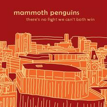 There Is No Fight We Can't Both Win - Vinile LP di Mammoth Penguins