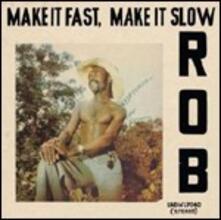 Make it Fast, Make it Slow - Vinile LP di Rob