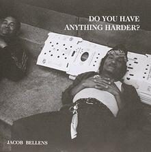 Do You Have Anything Harder? - Vinile 7'' di Jacob Bellens