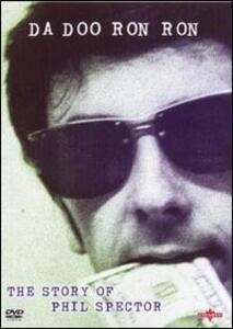 Phil Spector. Da Do Ron Ron. The Story of Phil Spector di Binia Tymieniecka - DVD