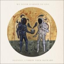 Silently, I Threw Them Skyward - Vinile LP di We Never Learned To Live
