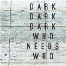 Who Needs Who - Vinile LP di Dark Dark Dark