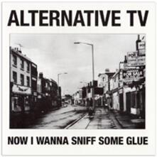 Alternative TV - Now I Wanna Sniff Some Glue - Vinile 7''