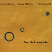 Unknowable - Vinile LP di David Liebman,Adam Rudolph,Tatsuya Nakatani