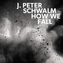 How We Fall - Vinile LP di J. Peter Schwalm