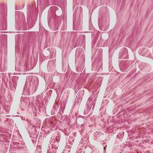 Pink Noise - Vinile LP di Echo Ladies