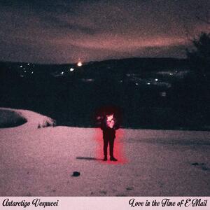 Love in the Time of E-Mail - Vinile LP di Antarctigo Vespucci