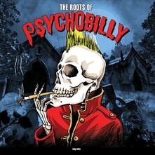 The Roots of Psychobilly - Vinile LP