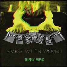 Trippin Musik - Vinile LP di Nurse with Wound
