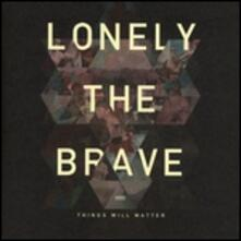 Things Will Matter (HQ) - Vinile LP di Lonely the Brave