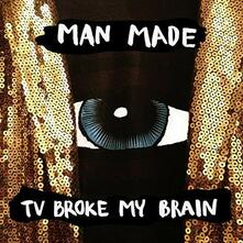 Tv Broke My Brain - Vinile LP di Man Made